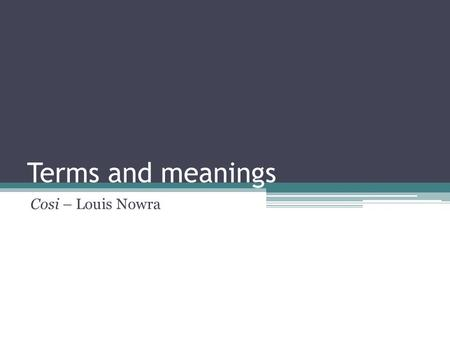 Terms and meanings Cosi – Louis Nowra. Cosi fan tutte Cannot be directly translated but has a number of accepted interpretations Women behave that way.