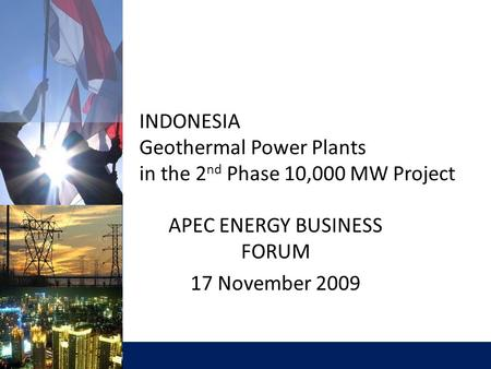 E L E C T R I C I T Y F O R A B E T T E R L I F E INDONESIA Geothermal Power Plants in the 2 nd Phase 10,000 MW Project APEC ENERGY BUSINESS FORUM 17 November.