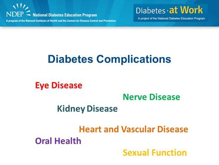 Diabetes Complications Eye Disease Nerve Disease Kidney Disease Heart and Vascular Disease Oral Health Sexual Function.
