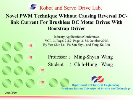 Department of Electrical Engineering Southern Taiwan University of Science and Technology Robot and Servo Drive Lab. 2016/2/10 Novel PWM Technique Without.