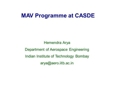 MAV Programme at CASDE Hemendra Arya Department of Aerospace Engineering Indian Institute of Technology Bombay