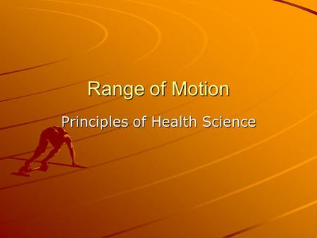 Range of Motion Principles of Health Science. Range of Motion: the complete extent of movement of which a joint is capable A. Used when doing routine.