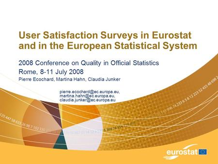 User Satisfaction Surveys in Eurostat and in the European Statistical System 2008 Conference on Quality in Official Statistics Rome, 8-11 July 2008 Pierre.