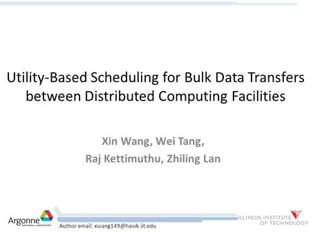 Author   Utility-Based Scheduling for Bulk Data Transfers between Distributed Computing Facilities Xin Wang, Wei Tang, Raj Kettimuthu,