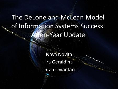 The DeLone and McLean Model of Information Systems Success: A Ten-Year Update Nova Novita Ira Geraldina Intan Oviantari.