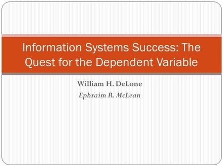 William H. DeLone Ephraim R. McLean Information Systems Success: The Quest for the Dependent Variable.