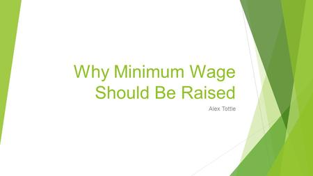 Why Minimum Wage Should Be Raised Alex Tottle. Background Minimum wage laws were first instituted in 1938 by the US Department of Labor to create a limit.