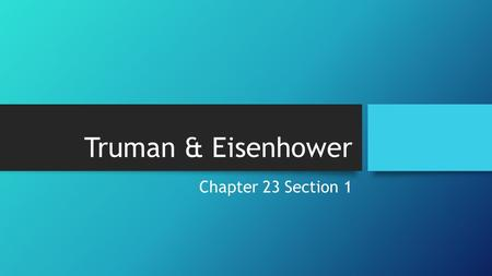 Truman & Eisenhower Chapter 23 Section 1. Return to a Peacetime Economy American feared that a return to a peacetime economy would have a negative impact.