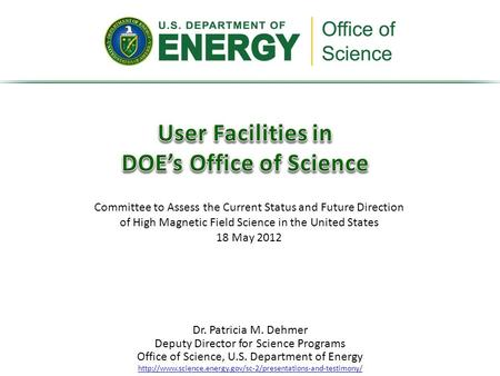 Committee to Assess the Current Status and Future Direction of High Magnetic Field Science in the United States 18 May 2012 Dr. Patricia M. Dehmer Deputy.