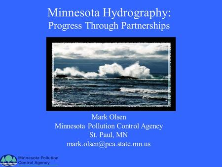 Minnesota Hydrography: Progress Through Partnerships Mark Olsen Minnesota Pollution Control Agency St. Paul, MN