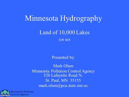 Minnesota Hydrography Land of 10,000 Lakes (or so) Mark Olsen Minnesota Pollution Control Agency 520 Lafayette Road N. St. Paul, MN 55155