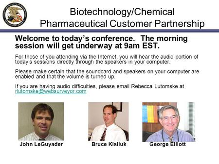 Biotechnology/Chemical Pharmaceutical Customer Partnership Welcome to today's conference. The morning session will get underway at 9am EST. For those of.