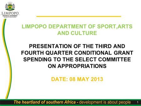 LIMPOPO DEPARTMENT OF SPORT,ARTS AND CULTURE PRESENTATION OF THE THIRD AND FOURTH QUARTER CONDITIONAL GRANT SPENDING TO THE SELECT COMMITTEE ON APPROPRIATIONS.