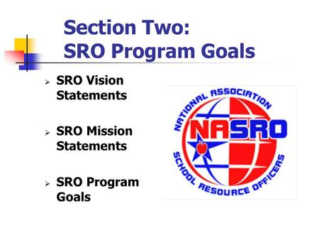 Section Two: SRO Program Goals  SRO Vision Statements  SRO Mission Statements  SRO Program Goals.