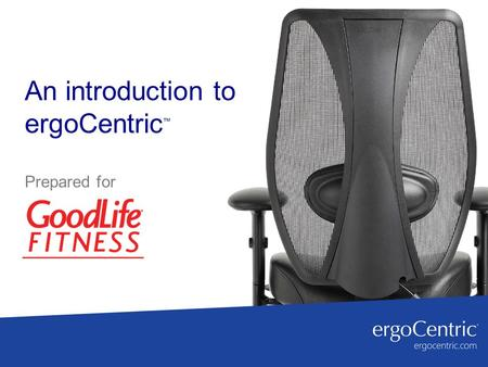 An introduction to ergoCentric™
