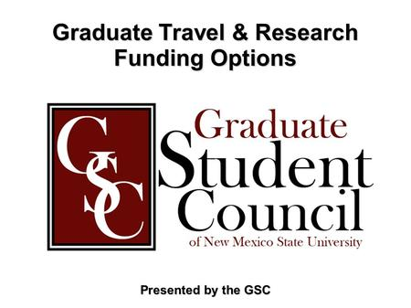 Graduate Travel & Research Funding Options Presented by the GSC.