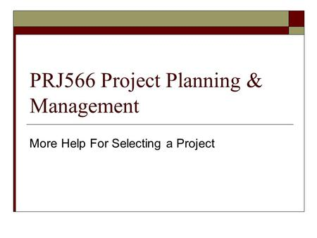 PRJ566 Project Planning & Management More Help For Selecting a Project.
