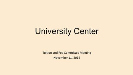 University Center Tuition and Fee Committee Meeting November 11, 2015.