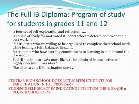 The Full IB Diploma: Program of study for students in grades 11 and 12 a journey of self exploration and reflection...... a course of study for motivated.