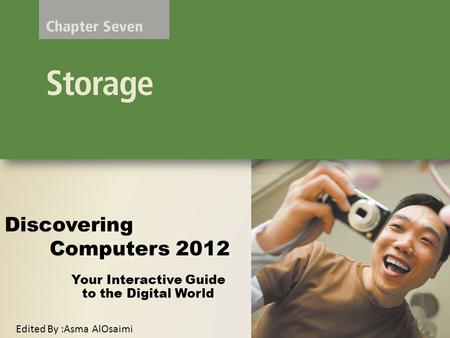 Your Interactive Guide to the Digital World Discovering Computers 2012 Edited By :Asma AlOsaimi.