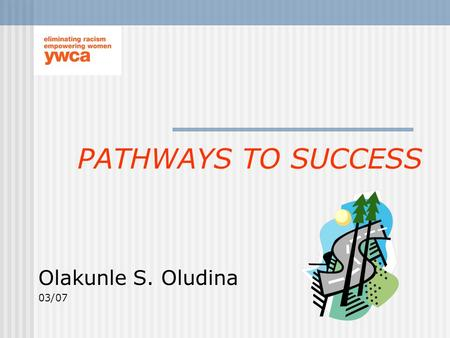 PATHWAYS TO SUCCESS Olakunle S. Oludina 03/07. Welcome Introductions YWCA Delaware's Mission The Pathway's Flowchart.