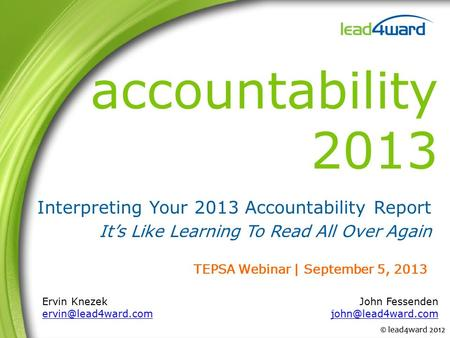 Accountability 2013 Interpreting Your 2013 Accountability Report It's Like Learning To Read All Over Again Ervin Knezek John Fessenden.