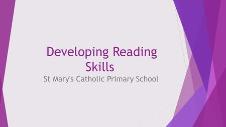 Developing Reading Skills St Mary's Catholic Primary School.
