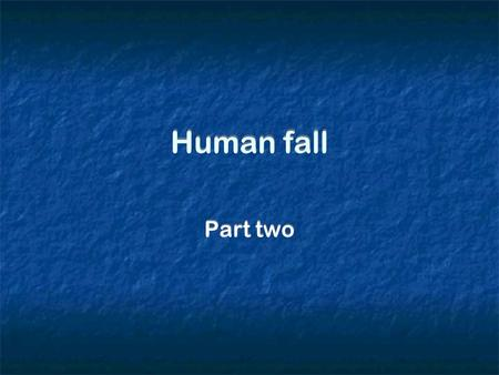 Human fall Part two. How was it possible for Adam and Eve to fall ?