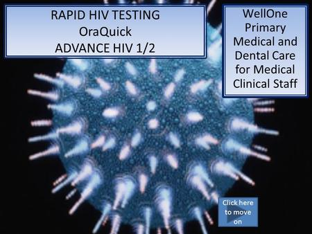 RAPID HIV TESTING OraQuick ADVANCE HIV 1/2 WellOne Primary Medical and Dental Care for Medical Clinical Staff Click here to move on.
