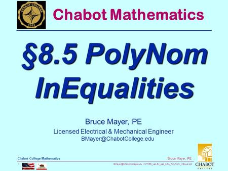 MTH55_Lec-54_sec_8-5a_PolyNom_InEqual.ppt 1 Bruce Mayer, PE Chabot College Mathematics Bruce Mayer, PE Licensed Electrical & Mechanical.