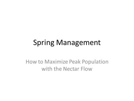 Spring Management How to Maximize Peak Population with the Nectar Flow.