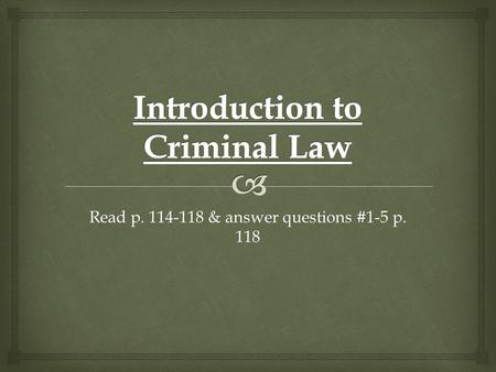 Read p. 114-118 & answer questions #1-5 p. 118   The main purpose of criminal law is to protect people as a society.  Example: protecting people from.