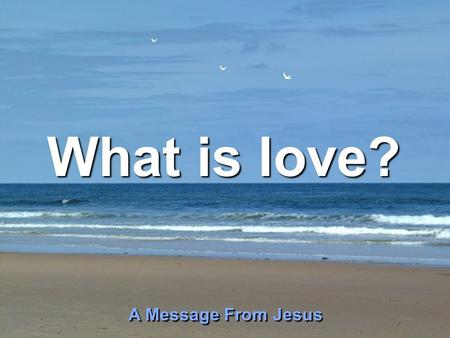 Copyright © 2008 Tommy's Window. All Rights Reserved ♫ Turn on your speakers! CLICK TO ADVANCE SLIDES What is love? A Message From Jesus A Message From.