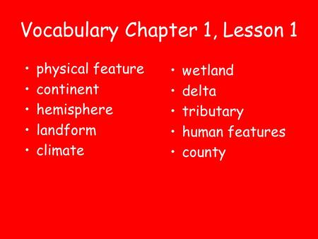 Vocabulary Chapter 1, Lesson 1 wetland delta tributary human features county physical feature continent hemisphere landform climate.