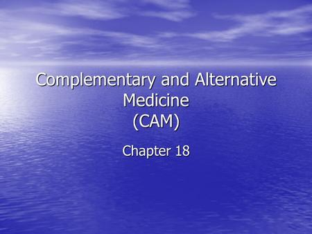 Complementary and Alternative Medicine (CAM) Chapter 18.
