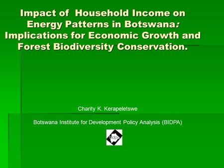 Impact of Household Income on Energy Patterns in Botswana: Implications for Economic Growth and Forest Biodiversity Conservation. Charity K. Kerapeletswe.