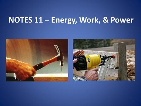 NOTES 11 – Energy, Work, & Power. What is energy & why do we need it? Energy – the ability to do work Work – moving an object by exerting a force Force.
