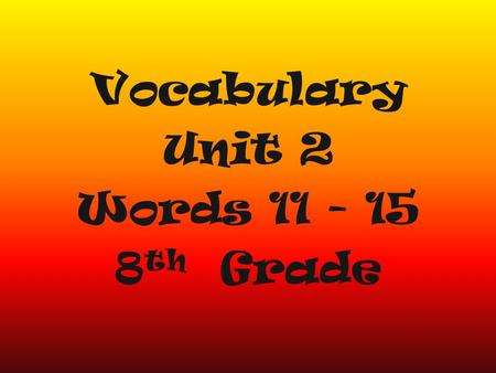 Vocabulary Unit 2 Words 11 - 15 8 th Grade. When there is a glut of material for sale, prices may drop dramatically. Glut: (v.) to provide more than is.