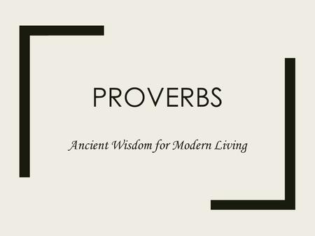 PROVERBS Ancient Wisdom for Modern Living. POETIC WRITINGS Write these summaries in your scriptures.