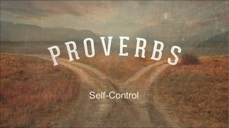 "Self-Control. ""A man without self-control is like a city broken into and left without walls."" Proverbs 25:28."