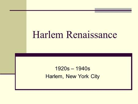 Harlem Renaissance 1920s – 1940s Harlem, New York City.