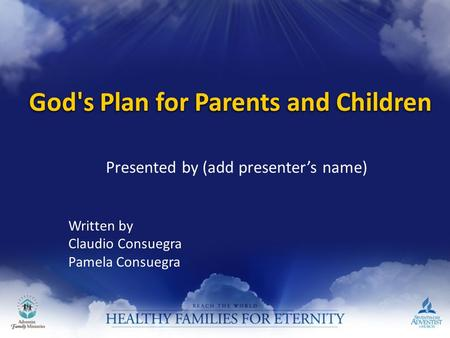 God's Plan for Parents and Children Written by Claudio Consuegra Pamela Consuegra Presented by (add presenter's name)