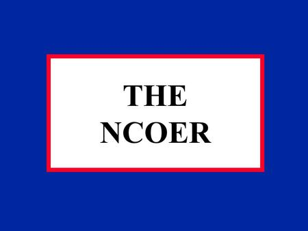THE NCOER. AR 623-205 CONCEPTS Designed to strengthen the NCO Corps Ensure selection of the best qualified NCOs Improve performance and professional.