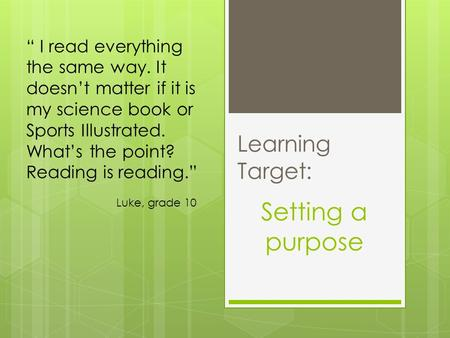 "Learning Target: Setting a purpose "" I read everything the same way. It doesn't matter if it is my science book or Sports Illustrated. What's the point?"
