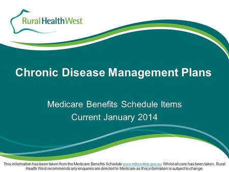 Chronic Disease Management Plans Medicare Benefits Schedule Items Current January 2014 This information has been taken from the Medicare Benefits Schedule.