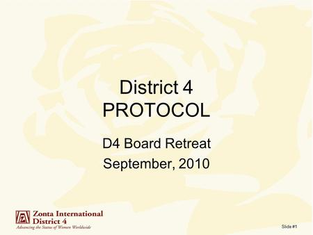 Slide #1 District 4 PROTOCOL D4 Board Retreat September, 2010.