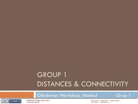 GROUP 1 DISTANCES & CONNECTIVITY Oikidomos Workshop_Istanbul -Grup 1.