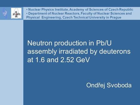 Neutron production in Pb/U assembly irradiated by deuterons at 1.6 and 2.52 GeV Ondřej Svoboda Nuclear Physics Institute, Academy of Sciences of Czech.