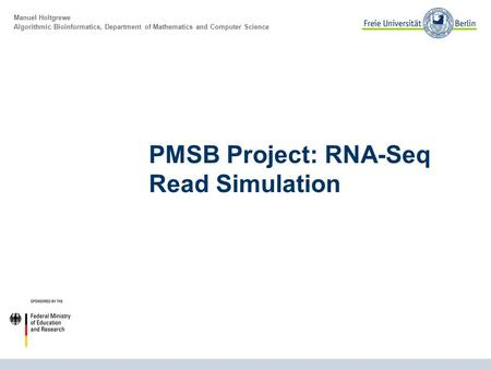 Manuel Holtgrewe Algorithmic Bioinformatics, Department of Mathematics and Computer Science PMSB Project: RNA-Seq Read Simulation.