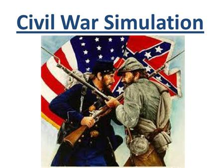 Civil War Simulation. What's the point? The simulation teaches valuable lessons about the actuality of war. Players must rely on one another, and gather,